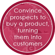 Convince prospects to buy a product, turning them into customers