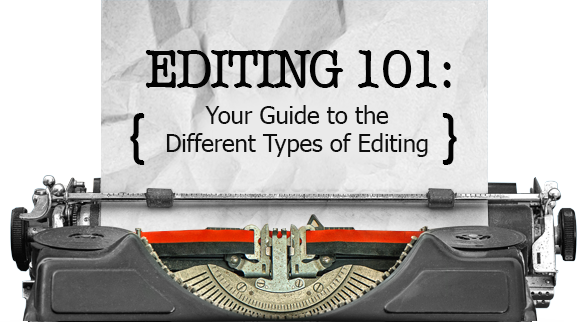 Editing 101: Your Guide to the Different Types of Editing